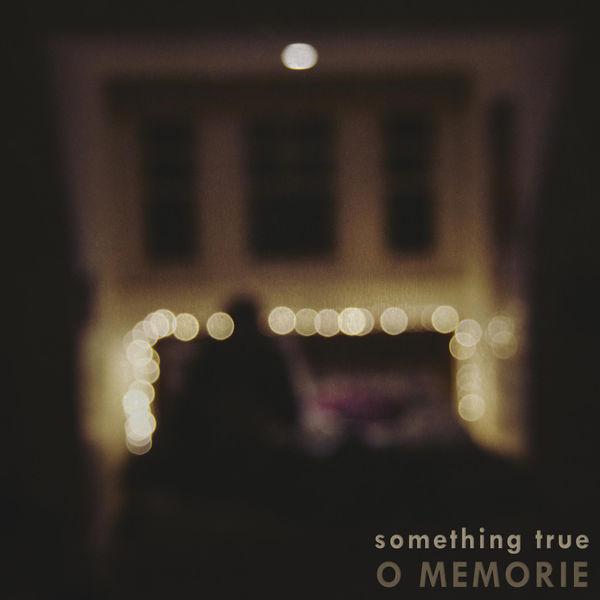 o-memorie-something-true